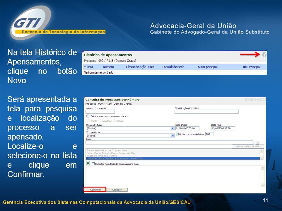 Gerência Executiva dos Sistemas Computacionais da Advocacia da União/GESICAU 14 Na tela Histórico de Apensamentos, clique no botão Novo.