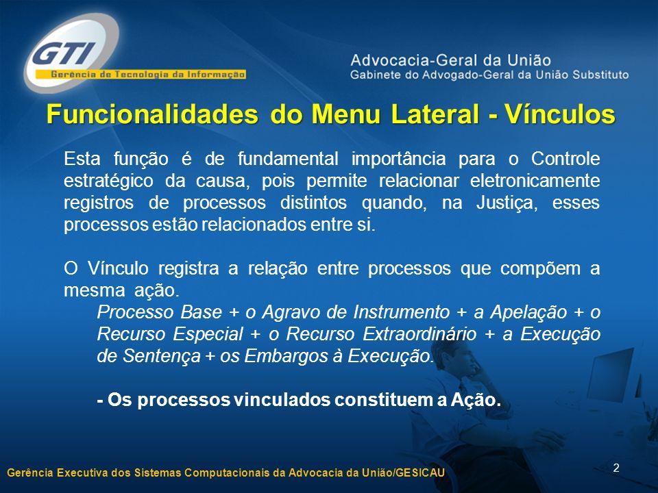 Gerência Executiva dos Sistemas Computacionais da Advocacia da União/GESICAU 2 Funcionalidades do Menu Lateral - Vínculos Esta função é de fundamental