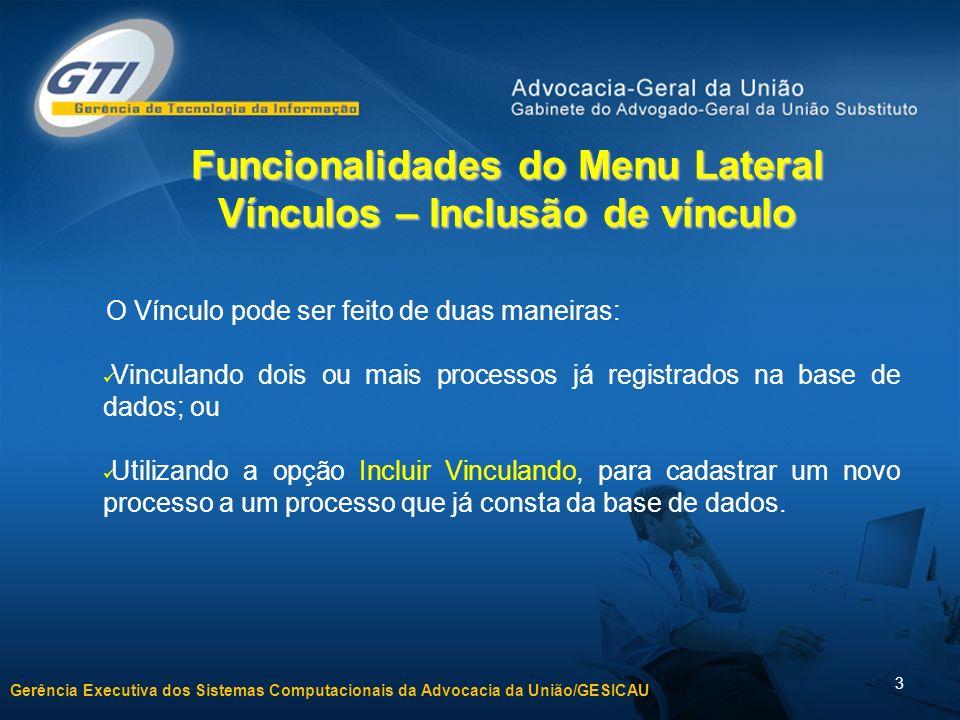 Gerência Executiva dos Sistemas Computacionais da Advocacia da União/GESICAU 3 Funcionalidades do Menu Lateral Vínculos – Inclusão de vínculo O Víncul