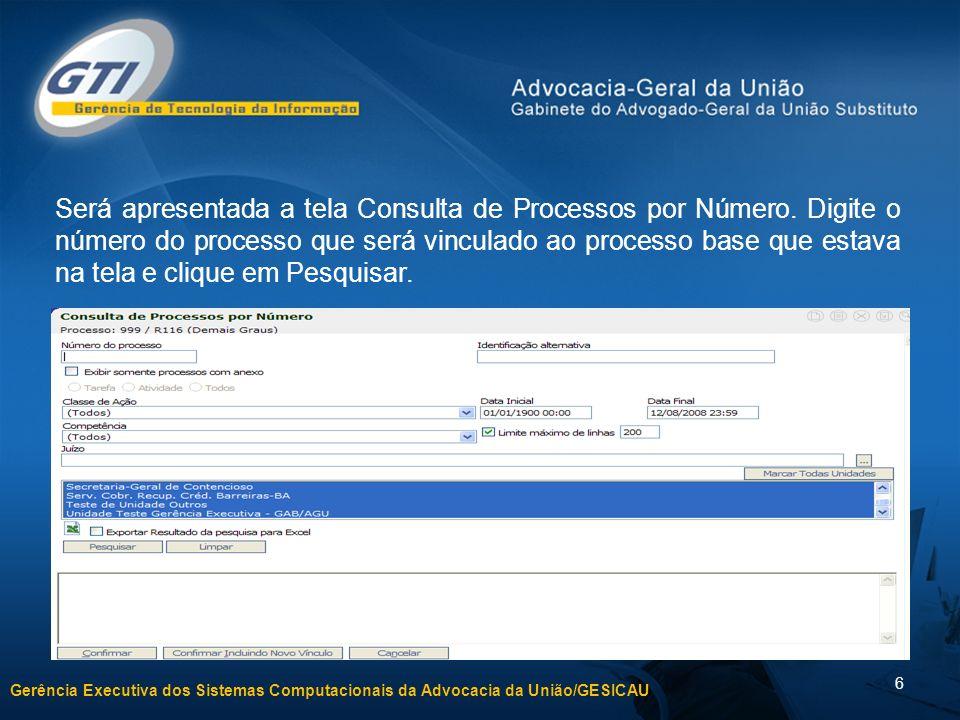 Gerência Executiva dos Sistemas Computacionais da Advocacia da União/GESICAU 6 Será apresentada a tela Consulta de Processos por Número.