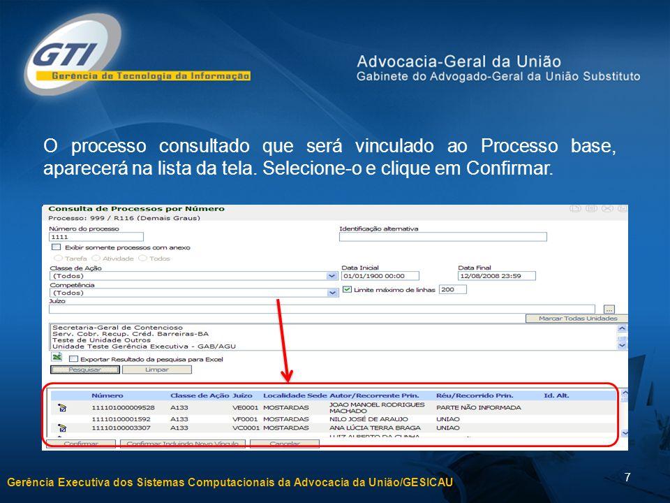 Gerência Executiva dos Sistemas Computacionais da Advocacia da União/GESICAU 7 O processo consultado que será vinculado ao Processo base, aparecerá na lista da tela.