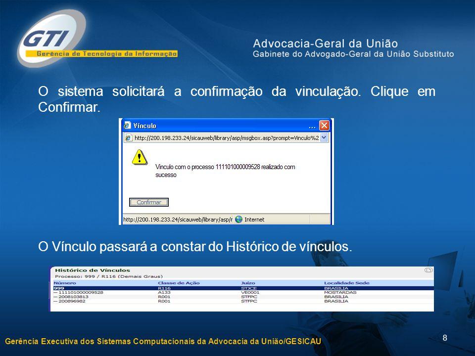 Gerência Executiva dos Sistemas Computacionais da Advocacia da União/GESICAU 8 O sistema solicitará a confirmação da vinculação. Clique em Confirmar.
