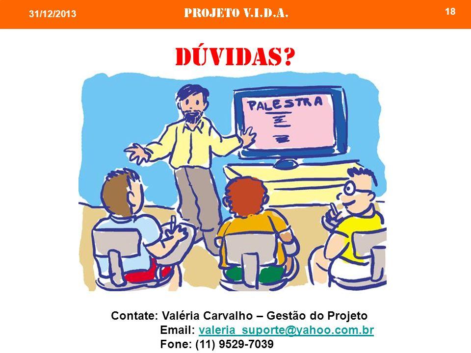18 31/12/2013 Dúvidas? Contate: Valéria Carvalho – Gestão do Projeto Email: valeria_suporte@yahoo.com.brvaleria_suporte@yahoo.com.br Fone: (11) 9529-7