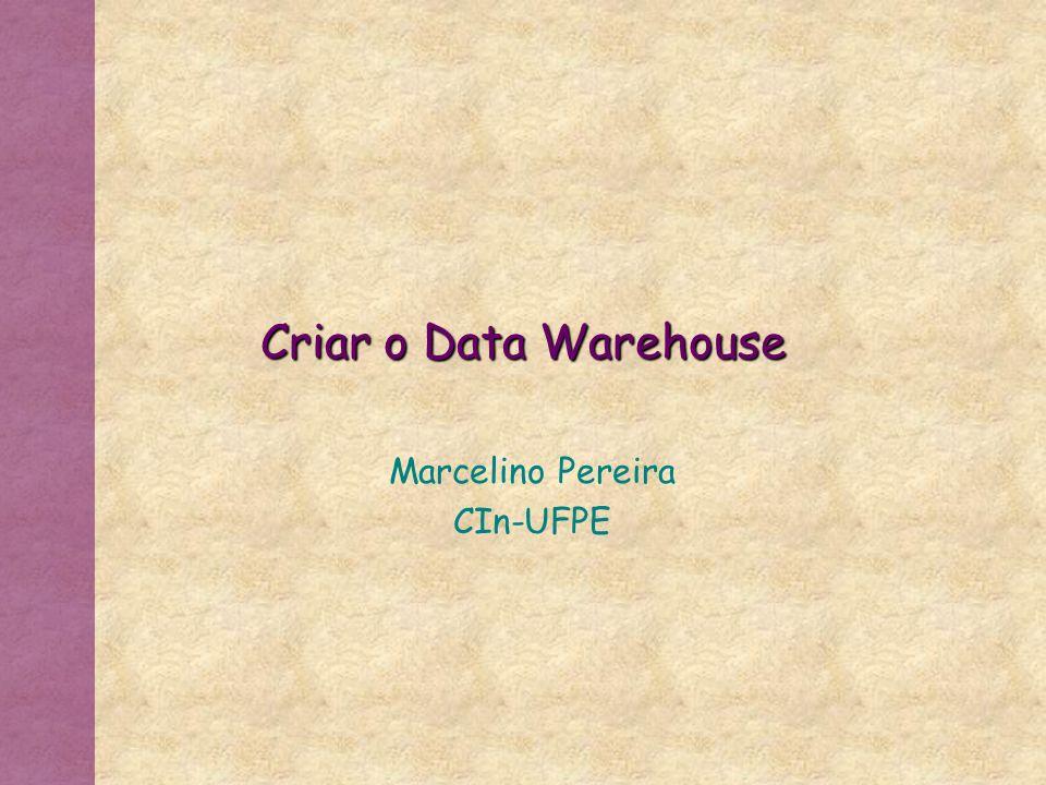 Criar o Data Warehouse Marcelino Pereira CIn-UFPE
