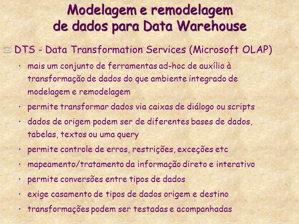 Modelagem e remodelagem de dados para Data Warehouse * DTS - Data Transformation Services (Microsoft OLAP) mais um conjunto de ferramentas ad-hoc de a