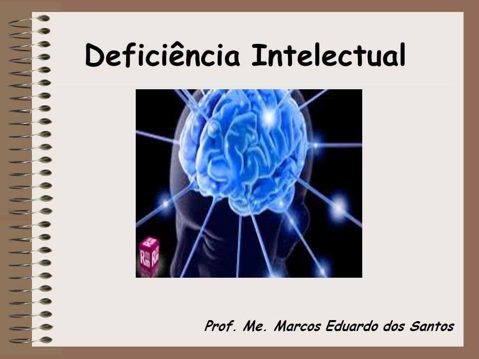 Deficiência Intelectual Prof. Me. Marcos Eduardo dos Santos