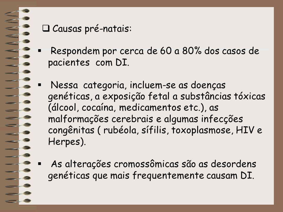 Causas pré-natais: Respondem por cerca de 60 a 80% dos casos de pacientes com DI. Nessa categoria, incluem-se as doenças genéticas, a exposição fetal