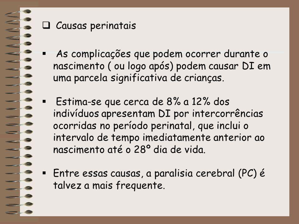 Causas perinatais As complicações que podem ocorrer durante o nascimento ( ou logo após) podem causar DI em uma parcela significativa de crianças. Est