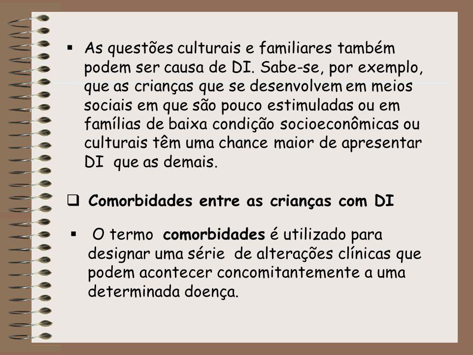 As questões culturais e familiares também podem ser causa de DI. Sabe-se, por exemplo, que as crianças que se desenvolvem em meios sociais em que são