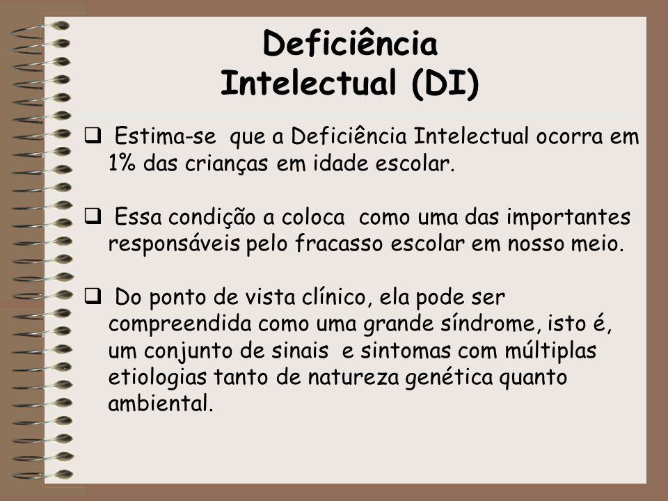 Deficiência Intelectual (DI) Estima-se que a Deficiência Intelectual ocorra em 1% das crianças em idade escolar. Essa condição a coloca como uma das i