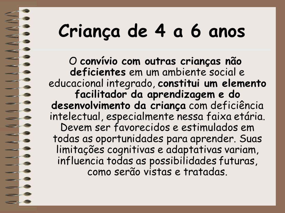 Criança de 4 a 6 anos O convívio com outras crianças não deficientes em um ambiente social e educacional integrado, constitui um elemento facilitador