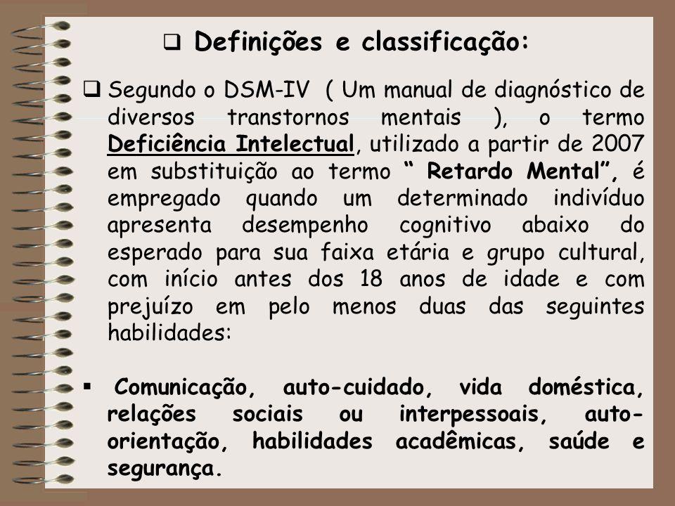 Definições e classificação: Segundo o DSM-IV ( Um manual de diagnóstico de diversos transtornos mentais ), o termo Deficiência Intelectual, utilizado