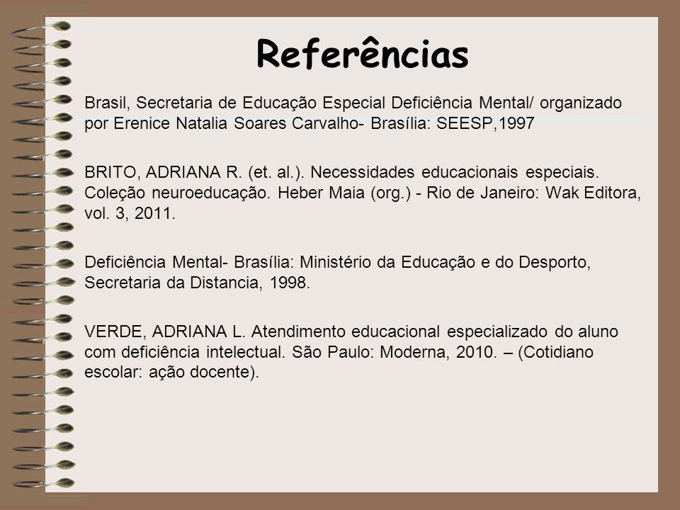 Referências Brasil, Secretaria de Educação Especial Deficiência Mental/ organizado por Erenice Natalia Soares Carvalho- Brasília: SEESP,1997 BRITO, AD