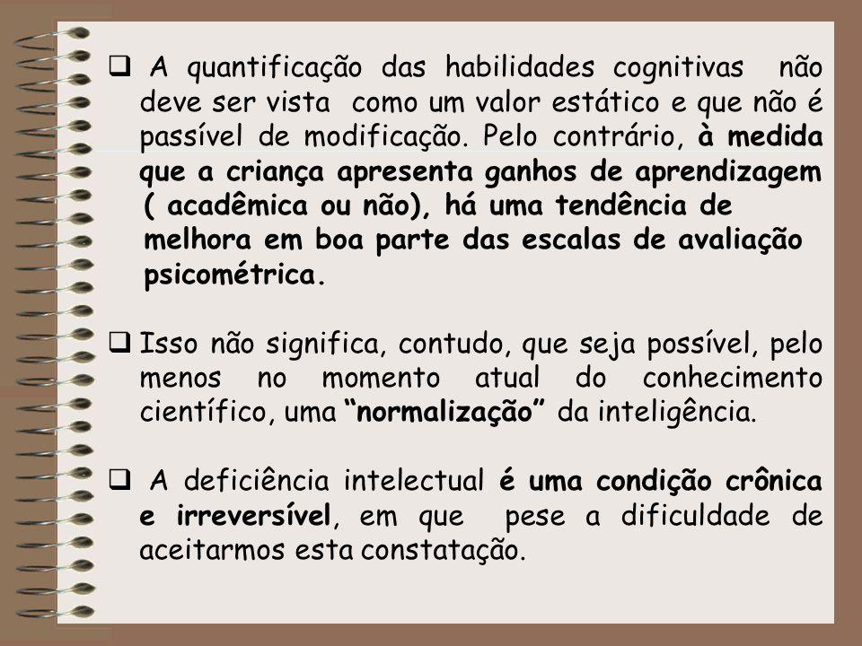 A quantificação das habilidades cognitivas não deve ser vista como um valor estático e que não é passível de modificação. Pelo contrário, à medida que
