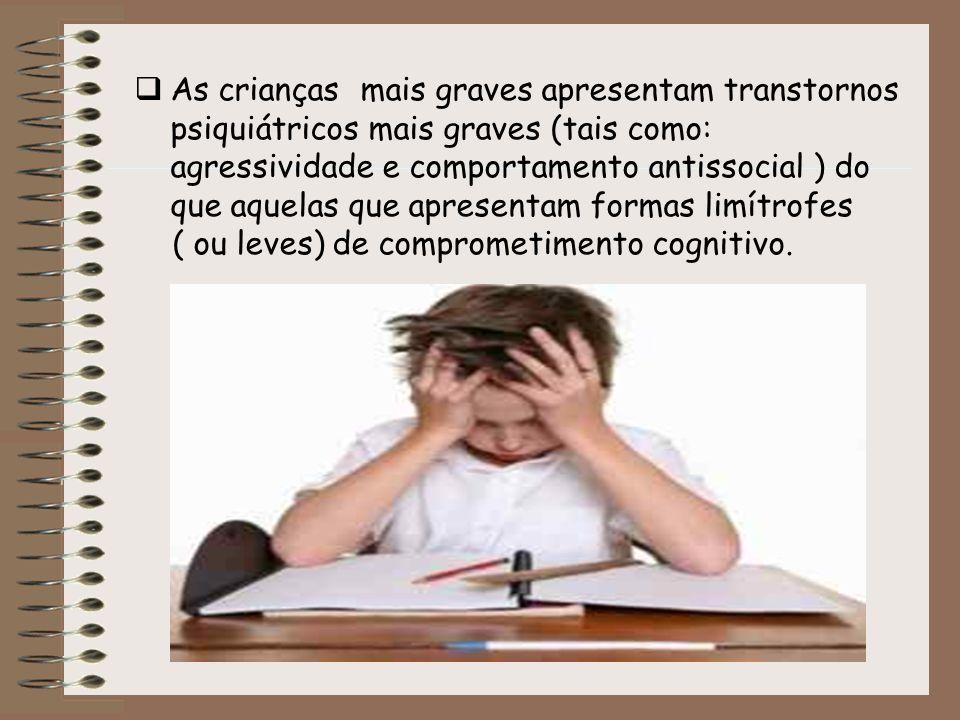 As crianças mais graves apresentam transtornos psiquiátricos mais graves (tais como: agressividade e comportamento antissocial ) do que aquelas que ap