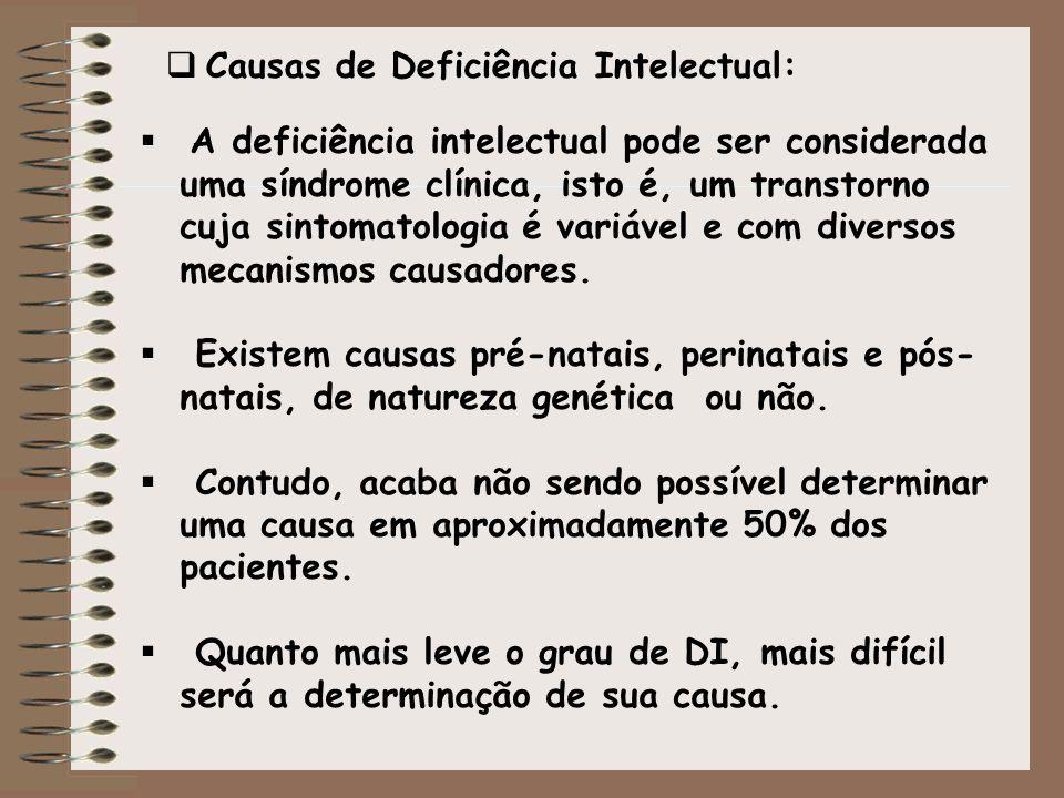 Causas de Deficiência Intelectual: A deficiência intelectual pode ser considerada uma síndrome clínica, isto é, um transtorno cuja sintomatologia é va