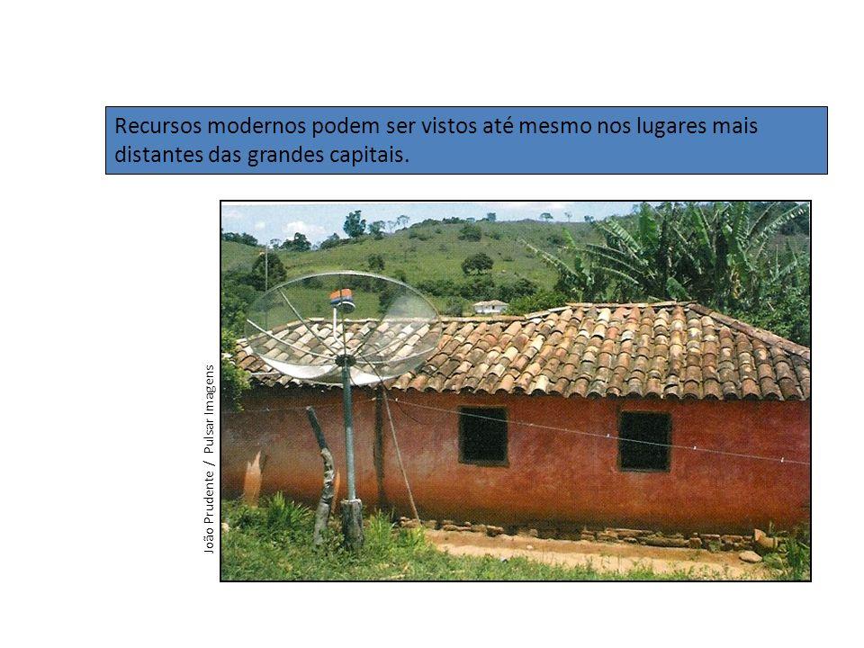 Recursos modernos podem ser vistos até mesmo nos lugares mais distantes das grandes capitais.