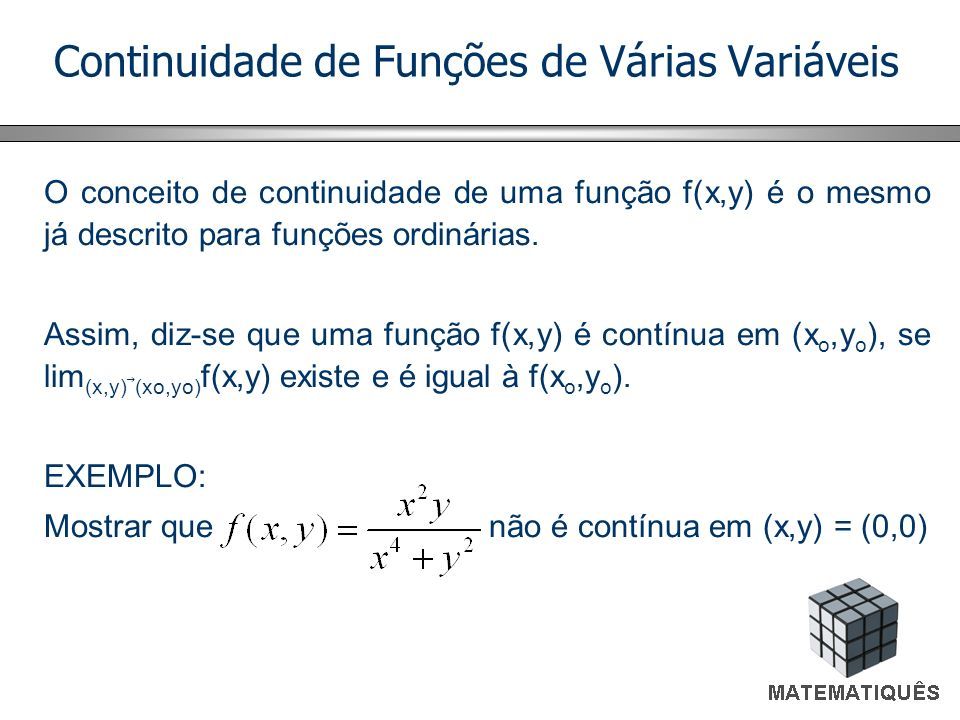 Continuidade de Funções de Várias Variáveis O conceito de continuidade de uma função f(x,y) é o mesmo já descrito para funções ordinárias. Assim, diz-