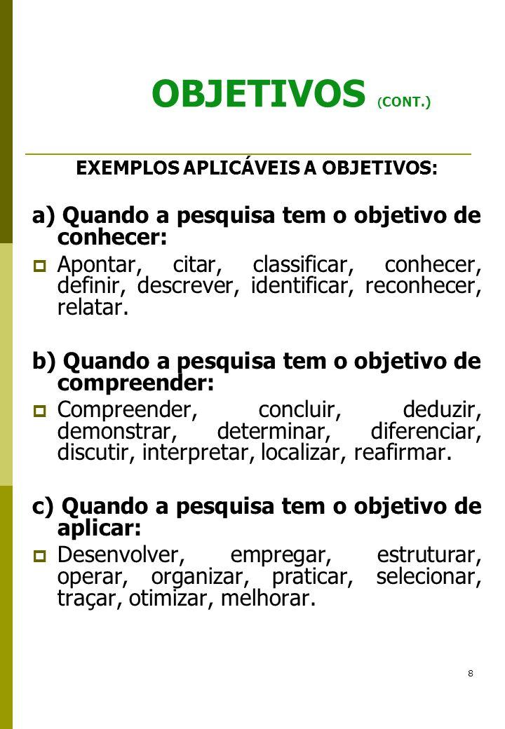 8 OBJETIVOS ( CONT.) EXEMPLOS APLICÁVEIS A OBJETIVOS: a) Quando a pesquisa tem o objetivo de conhecer: Apontar, citar, classificar, conhecer, definir,