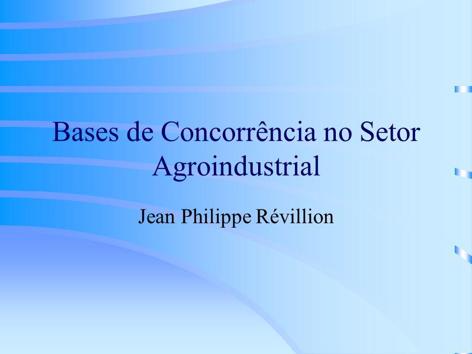Bases de Concorrência no Setor Agroindustrial Jean Philippe Révillion