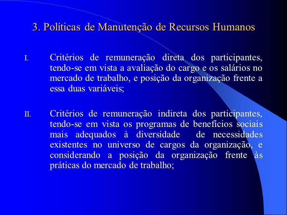 3. Políticas de Manutenção de Recursos Humanos I. Critérios de remuneração direta dos participantes, tendo-se em vista a avaliação do cargo e os salár