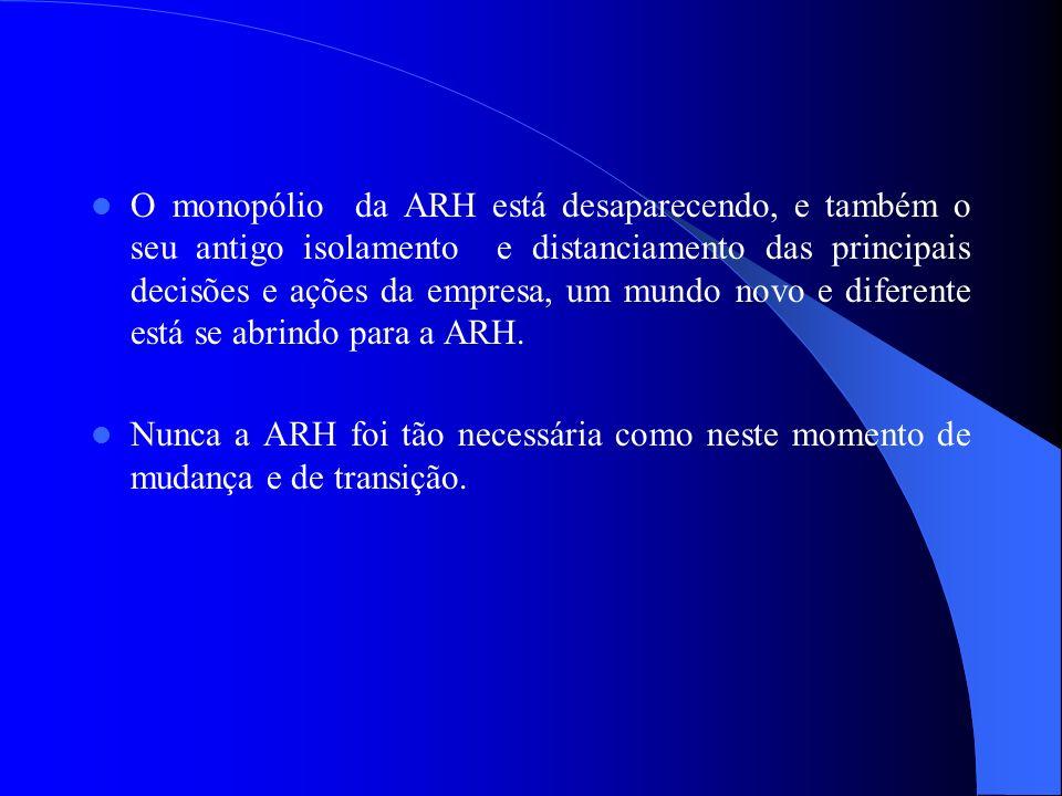 O monopólio da ARH está desaparecendo, e também o seu antigo isolamento e distanciamento das principais decisões e ações da empresa, um mundo novo e d