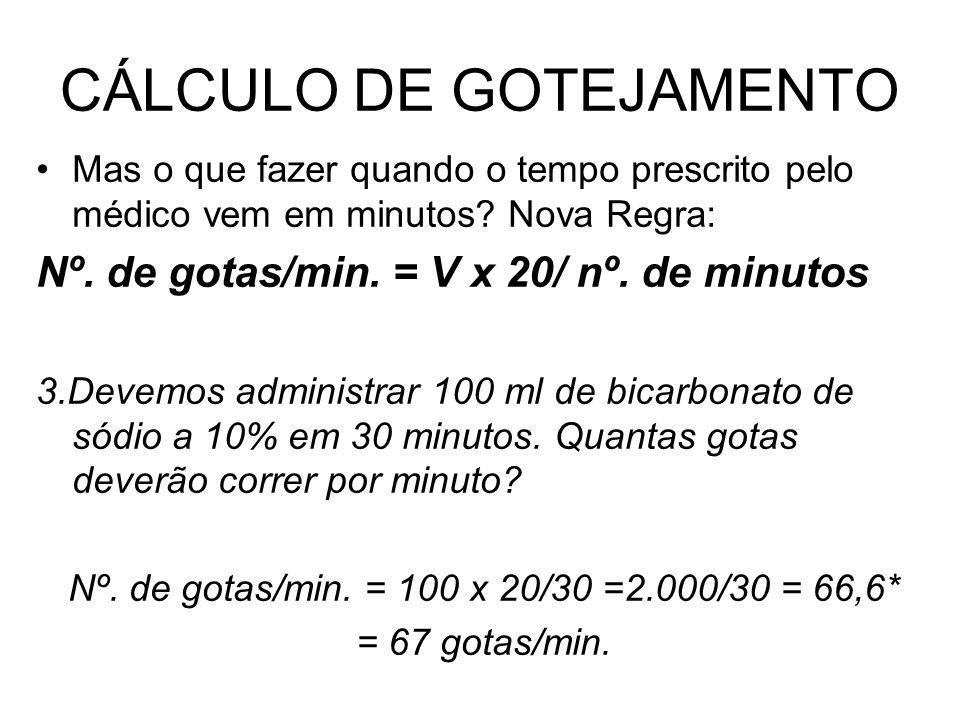 CÁLCULO DE GOTEJAMENTO Mas o que fazer quando o tempo prescrito pelo médico vem em minutos? Nova Regra: Nº. de gotas/min. = V x 20/ nº. de minutos 3.D