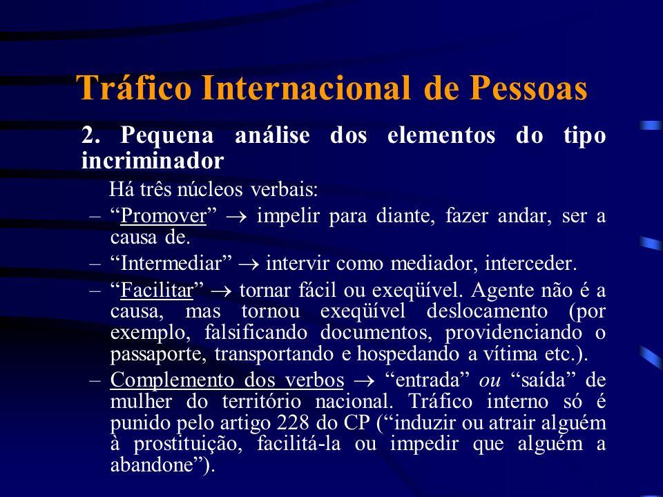Tráfico Internacional de Pessoas 2. Pequena análise dos elementos do tipo incriminador Há três núcleos verbais: –Promover impelir para diante, fazer a
