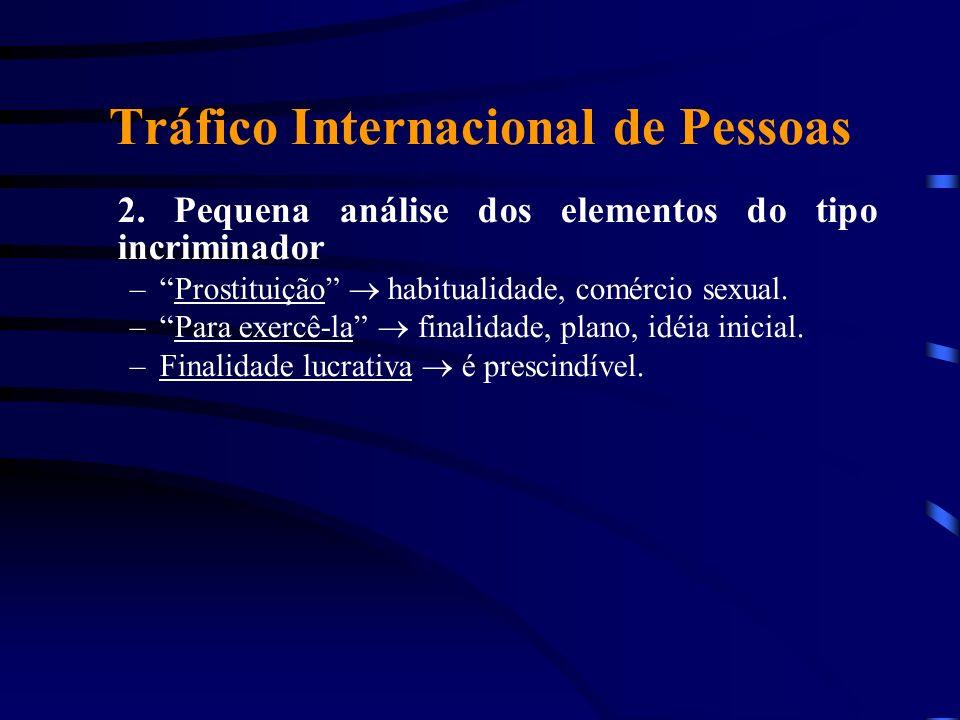 Tráfico Internacional de Pessoas 2. Pequena análise dos elementos do tipo incriminador –Prostituição habitualidade, comércio sexual. –Para exercê-la f