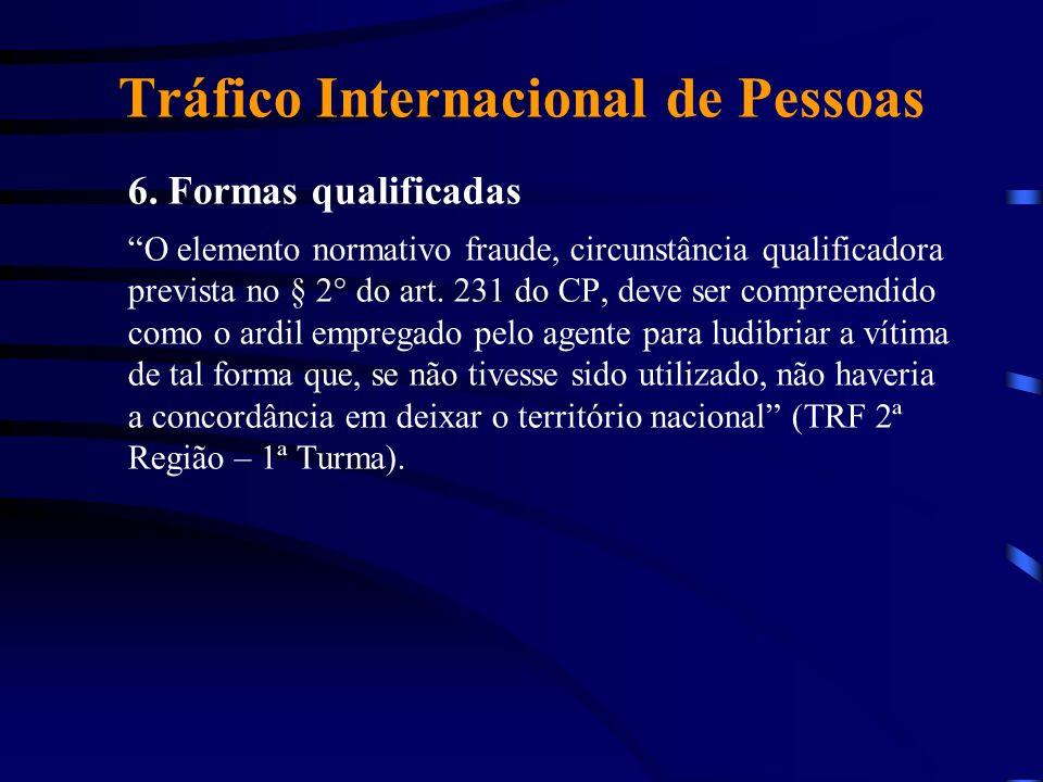 Tráfico Internacional de Pessoas 6. Formas qualificadas O elemento normativo fraude, circunstância qualificadora prevista no § 2° do art. 231 do CP, d