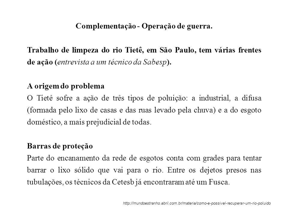 Complementação - Operação de guerra. Trabalho de limpeza do rio Tietê, em São Paulo, tem várias frentes de ação (entrevista a um técnico da Sabesp). A