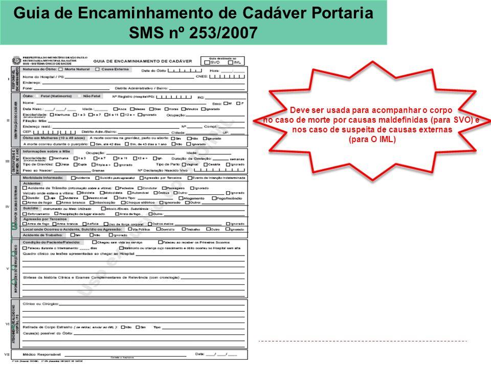 Guia de Encaminhamento de Cadáver Portaria SMS nº 253/2007 Deve ser usada para acompanhar o corpo no caso de morte por causas maldefinidas (para SVO)