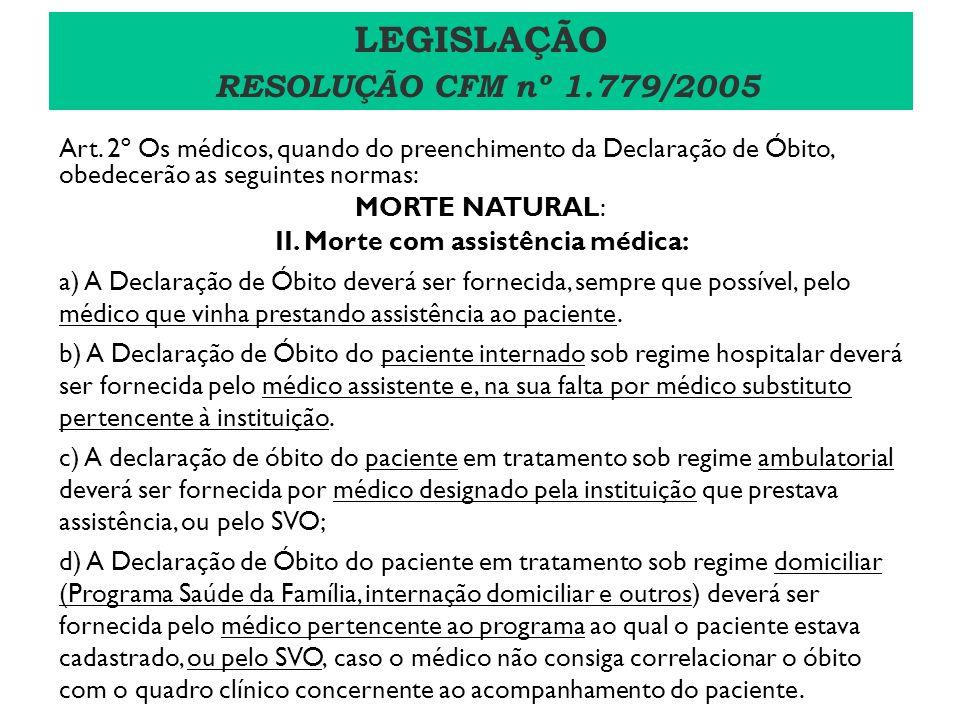 Art. 2º Os médicos, quando do preenchimento da Declaração de Óbito, obedecerão as seguintes normas: MORTE NATURAL: II. Morte com assistência médica: a