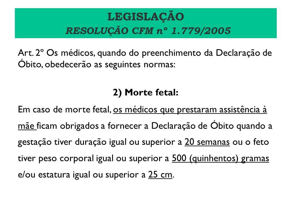 Art. 2º Os médicos, quando do preenchimento da Declaração de Óbito, obedecerão as seguintes normas: 2) Morte fetal: Em caso de morte fetal, os médicos