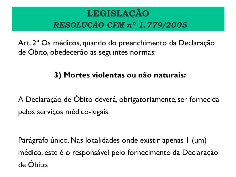 Art. 2º Os médicos, quando do preenchimento da Declaração de Óbito, obedecerão as seguintes normas: 3) Mortes violentas ou não naturais: A Declaração