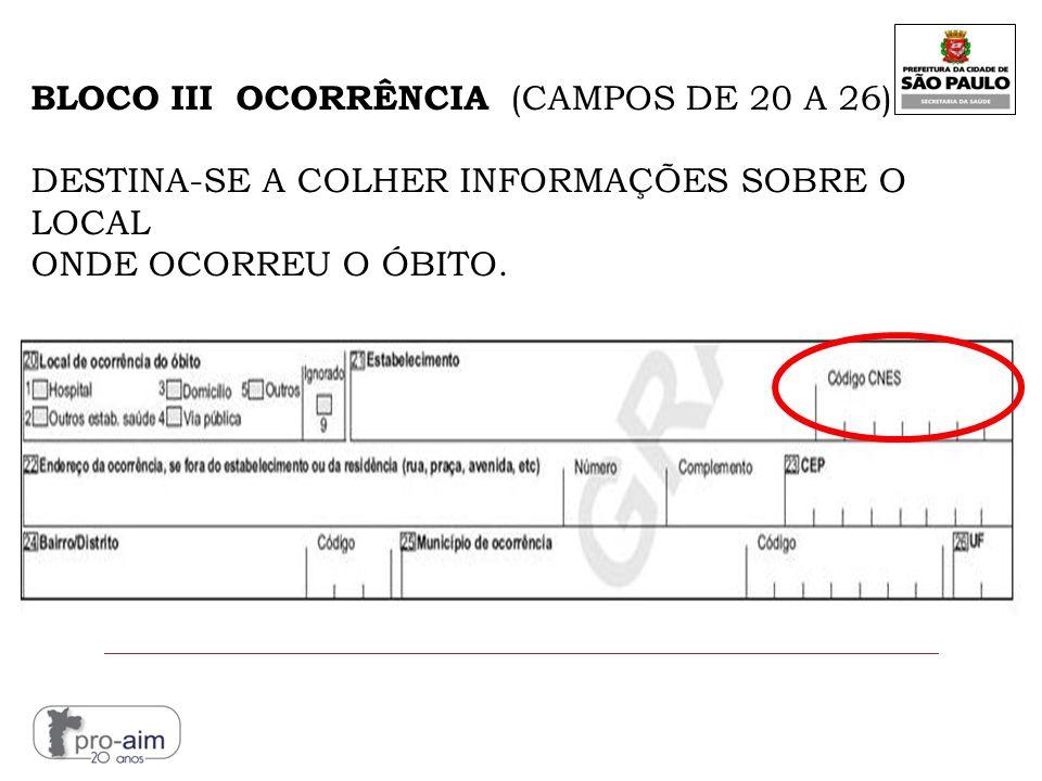 BLOCO III OCORRÊNCIA (CAMPOS DE 20 A 26) DESTINA-SE A COLHER INFORMAÇÕES SOBRE O LOCAL ONDE OCORREU O ÓBITO.