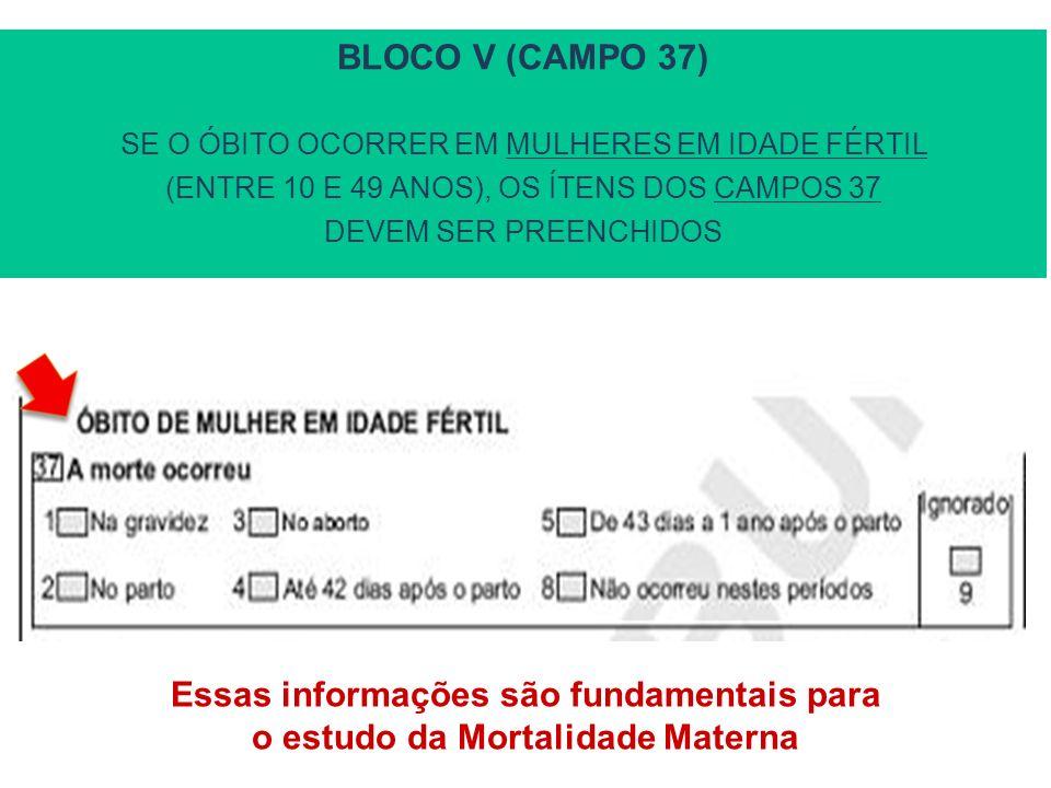 BLOCO V (CAMPO 37) SE O ÓBITO OCORRER EM MULHERES EM IDADE FÉRTIL (ENTRE 10 E 49 ANOS), OS ÍTENS DOS CAMPOS 37 DEVEM SER PREENCHIDOS Essas informações