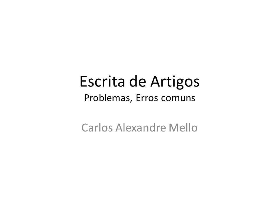 Escrita de Artigos Problemas, Erros comuns Carlos Alexandre Mello
