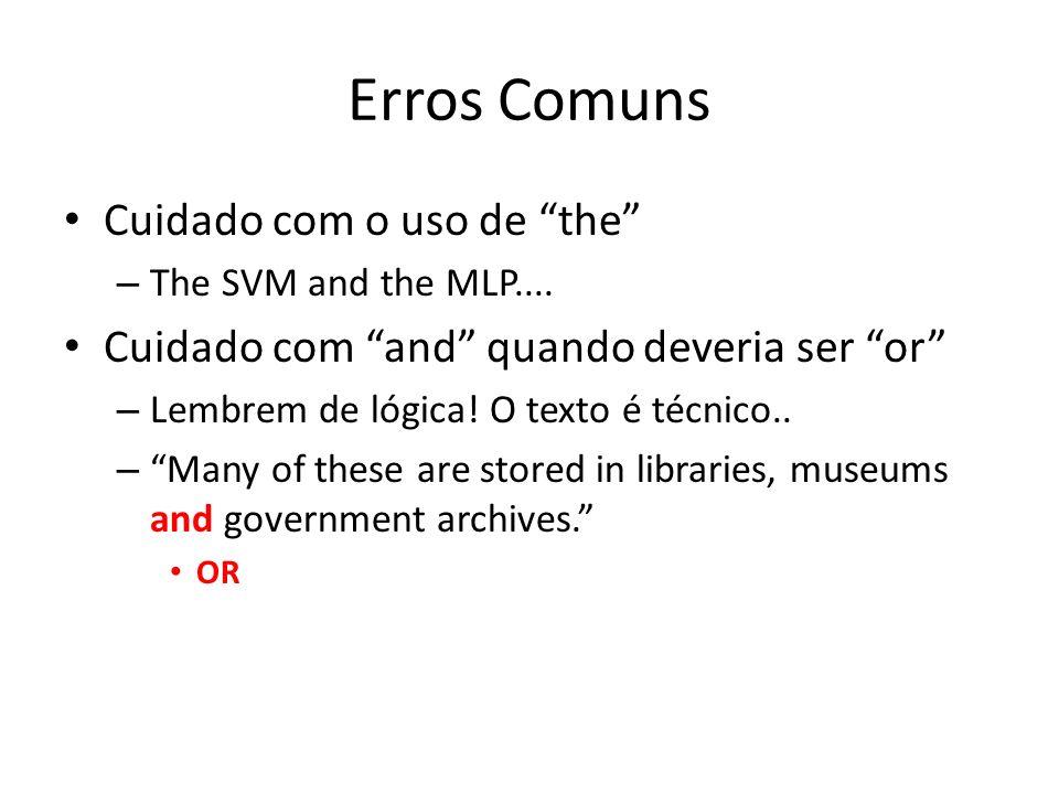 Erros Comuns Cuidado com o uso de the – The SVM and the MLP.... Cuidado com and quando deveria ser or – Lembrem de lógica! O texto é técnico.. –Many o