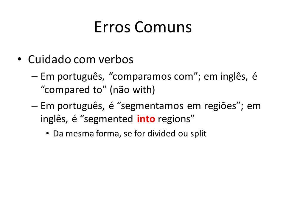 Erros Comuns Cuidado com verbos – Em português, comparamos com; em inglês, é compared to (não with) – Em português, é segmentamos em regiões; em inglê