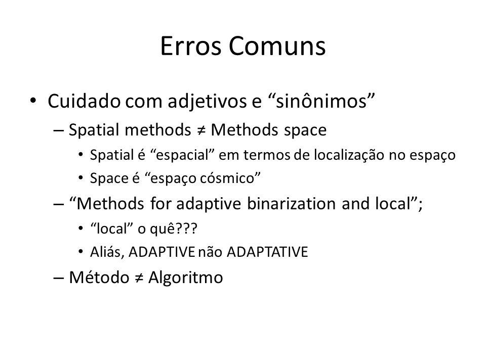Erros Comuns Cuidado com adjetivos e sinônimos – Spatial methods Methods space Spatial é espacial em termos de localização no espaço Space é espaço có