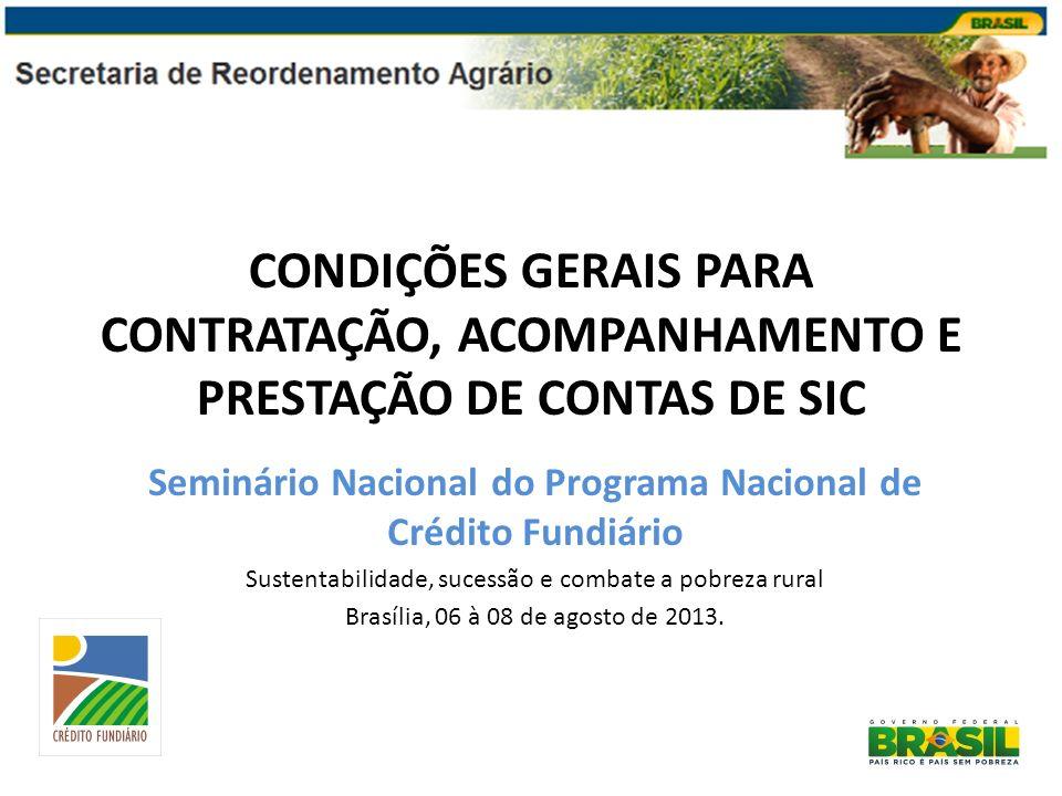 CONDIÇÕES GERAIS PARA CONTRATAÇÃO, ACOMPANHAMENTO E PRESTAÇÃO DE CONTAS DE SIC Seminário Nacional do Programa Nacional de Crédito Fundiário Sustentabi