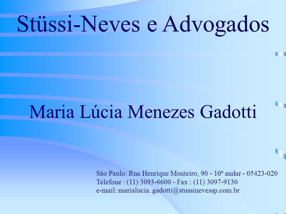 Stüssi-Neves e Advogados São Paulo: Rua Henrique Monteiro, 90 - 10º andar - 05423-020 Telefone : (11) 3093-6600 - Fax : (11) 3097-9130 e-mail: marialu