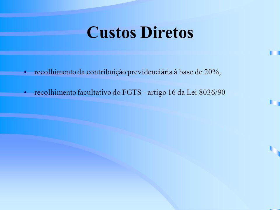 Custos Diretos recolhimento da contribuição previdenciária à base de 20%, recolhimento facultativo do FGTS - artigo 16 da Lei 8036/90