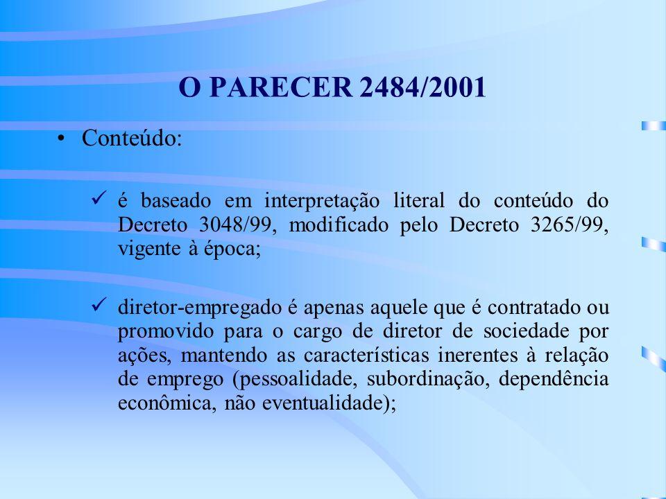 O PARECER 2484/2001 Conteúdo: é baseado em interpretação literal do conteúdo do Decreto 3048/99, modificado pelo Decreto 3265/99, vigente à época; dir
