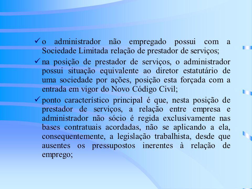 o administrador não empregado possui com a Sociedade Limitada relação de prestador de serviços; na posição de prestador de serviços, o administrador p