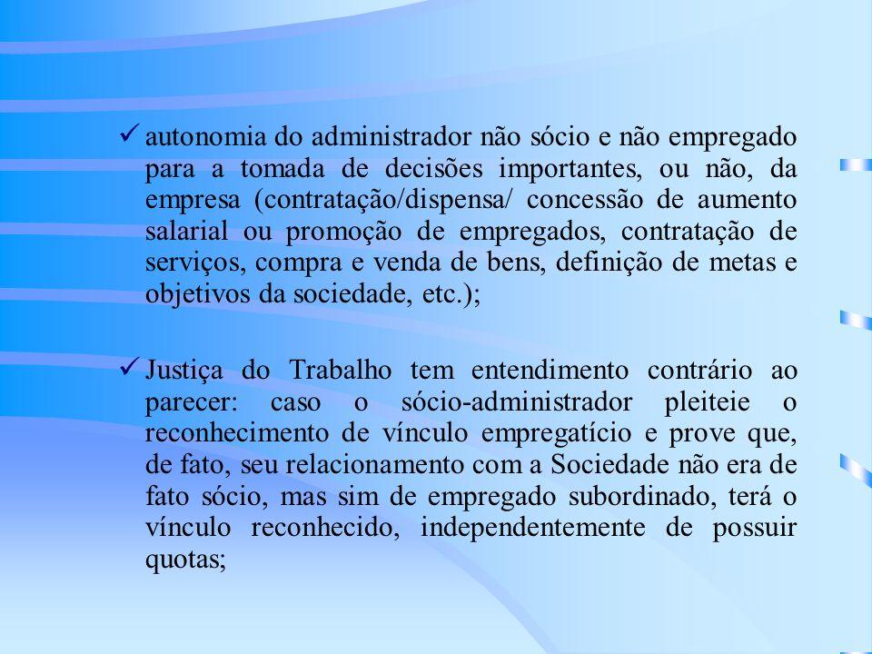 autonomia do administrador não sócio e não empregado para a tomada de decisões importantes, ou não, da empresa (contratação/dispensa/ concessão de aum