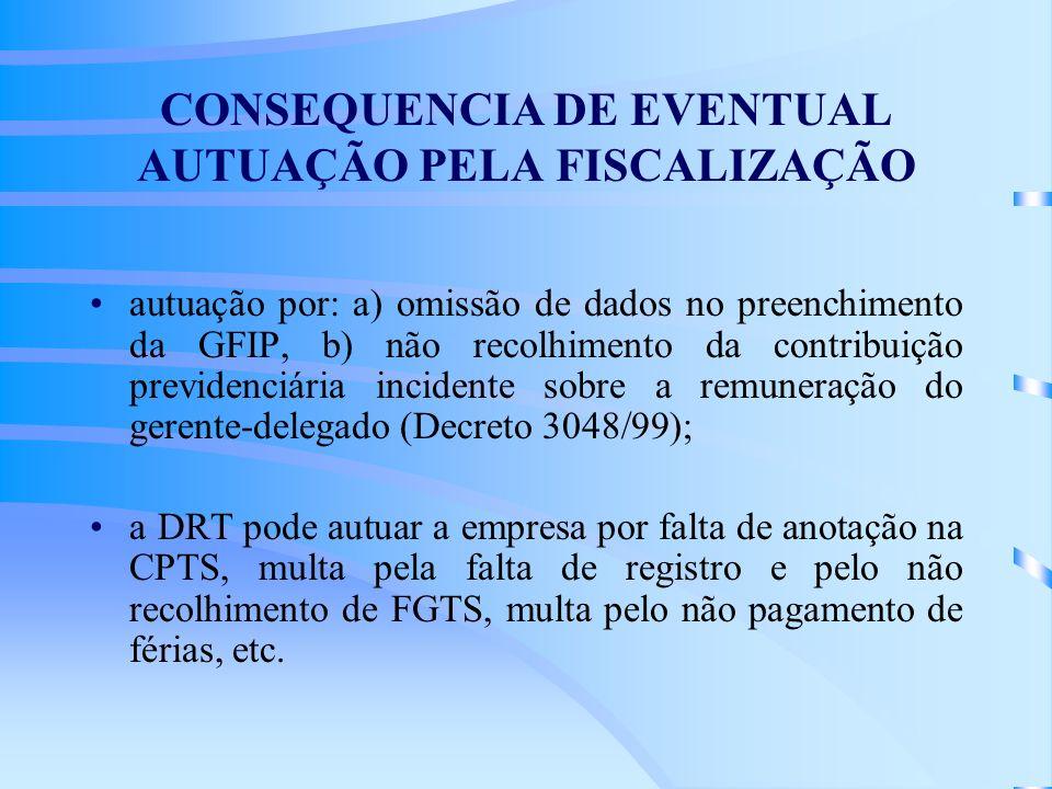 CONSEQUENCIA DE EVENTUAL AUTUAÇÃO PELA FISCALIZAÇÃO autuação por: a) omissão de dados no preenchimento da GFIP, b) não recolhimento da contribuição pr