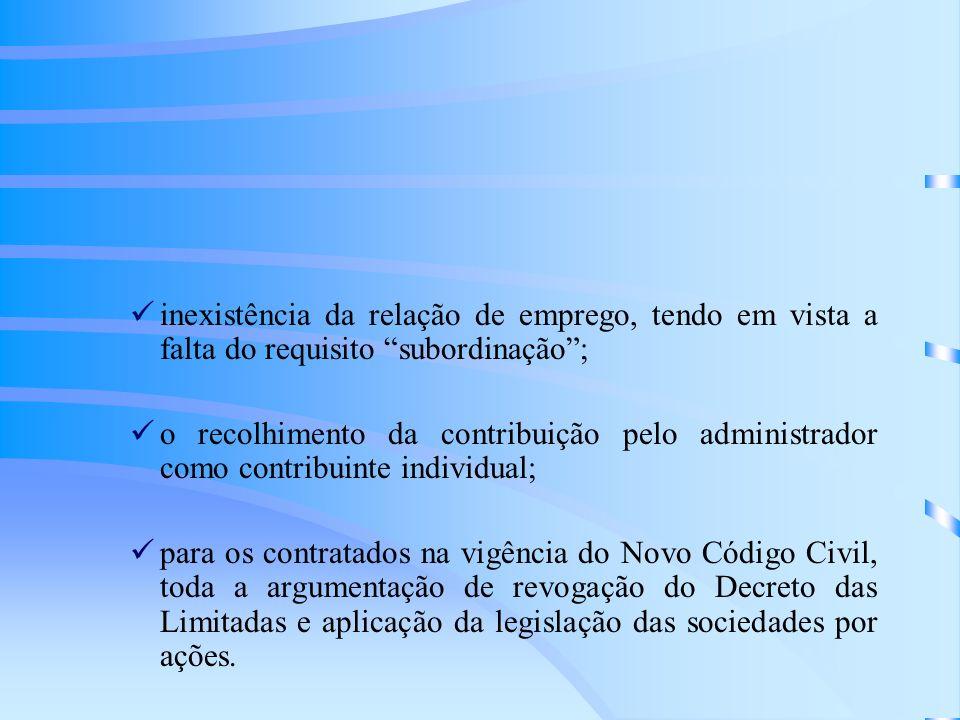 inexistência da relação de emprego, tendo em vista a falta do requisito subordinação; o recolhimento da contribuição pelo administrador como contribui