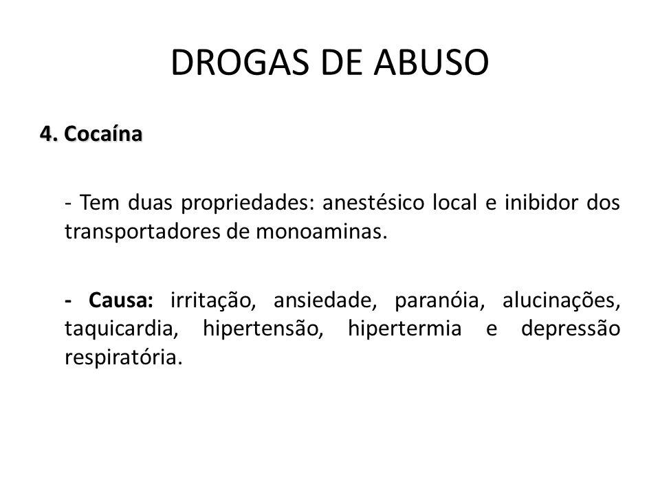 4. Cocaína - Tem duas propriedades: anestésico local e inibidor dos transportadores de monoaminas. - Causa: irritação, ansiedade, paranóia, alucinaçõe